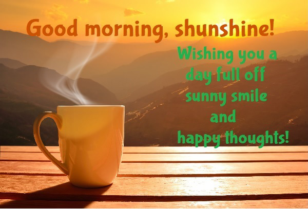 Wishing you a day full off sunny smile and happy thoughts
