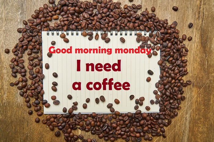 good morning monday I need a coffee