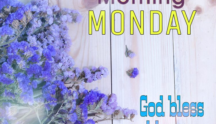 god-bless-and-have-a-great-monday