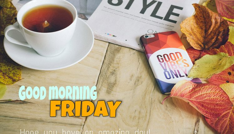 good-morning-friday-hope-you-have-an-amazing-day