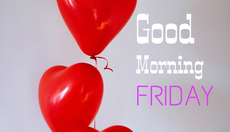 good-morning-friday-love-you-so-much