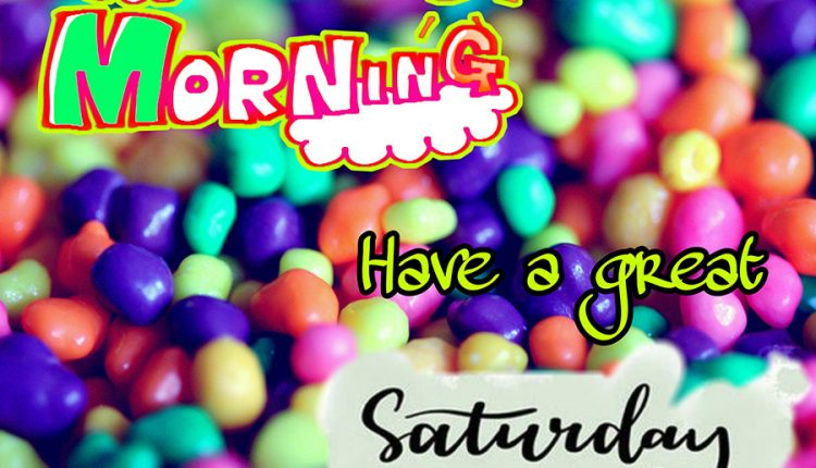 good-morning-have-a-great-saturday-2