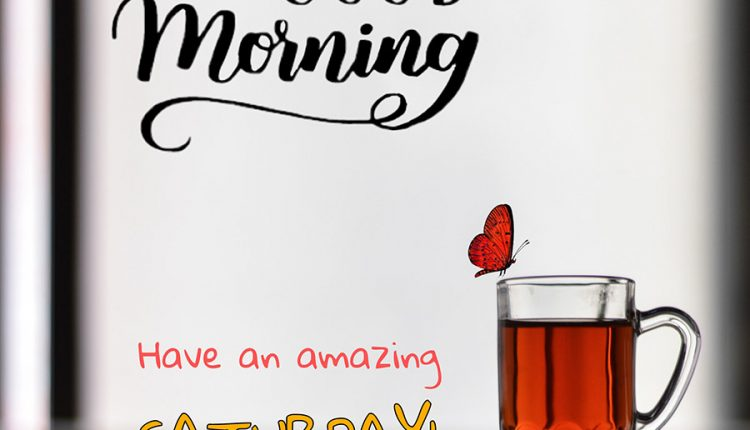 good-morning-have-an-amazing-saturday-1