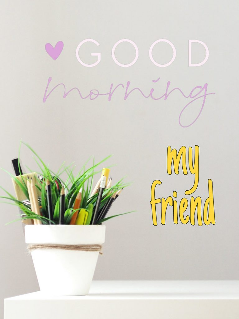 Good morning friend image with small potted plant, pencils