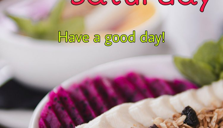 good-morning-saturday-have-a-good-day