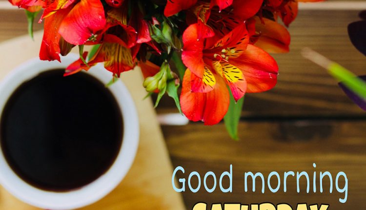 good-morning-saturday-hope-your-day-is-perfect