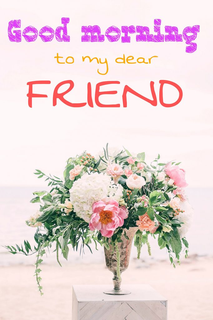 Good morning friend image with flowers vase