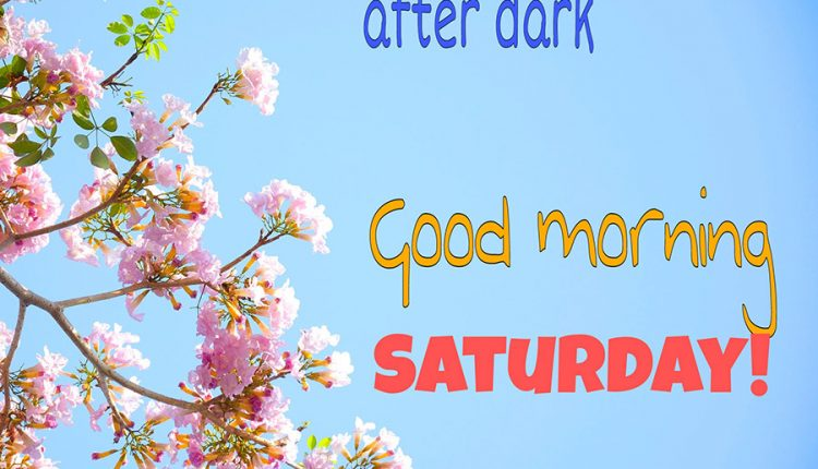 there-is-always-light-after-dark-good-morning-saturday