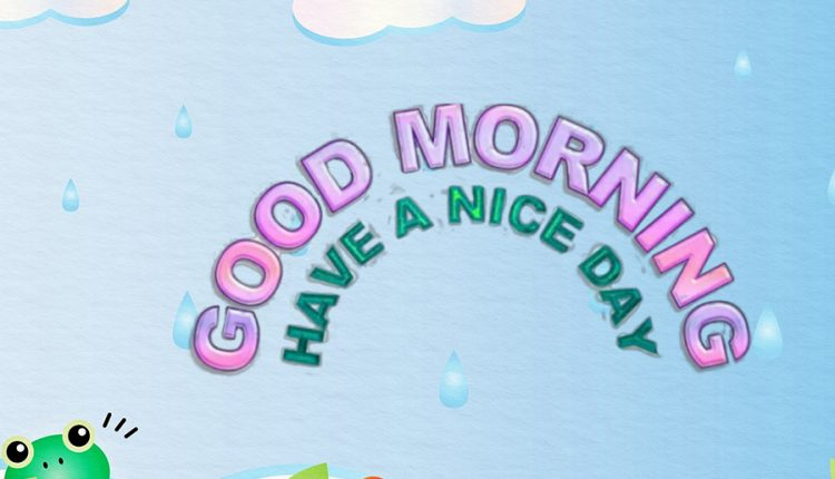 Good morning have a nice rainy day